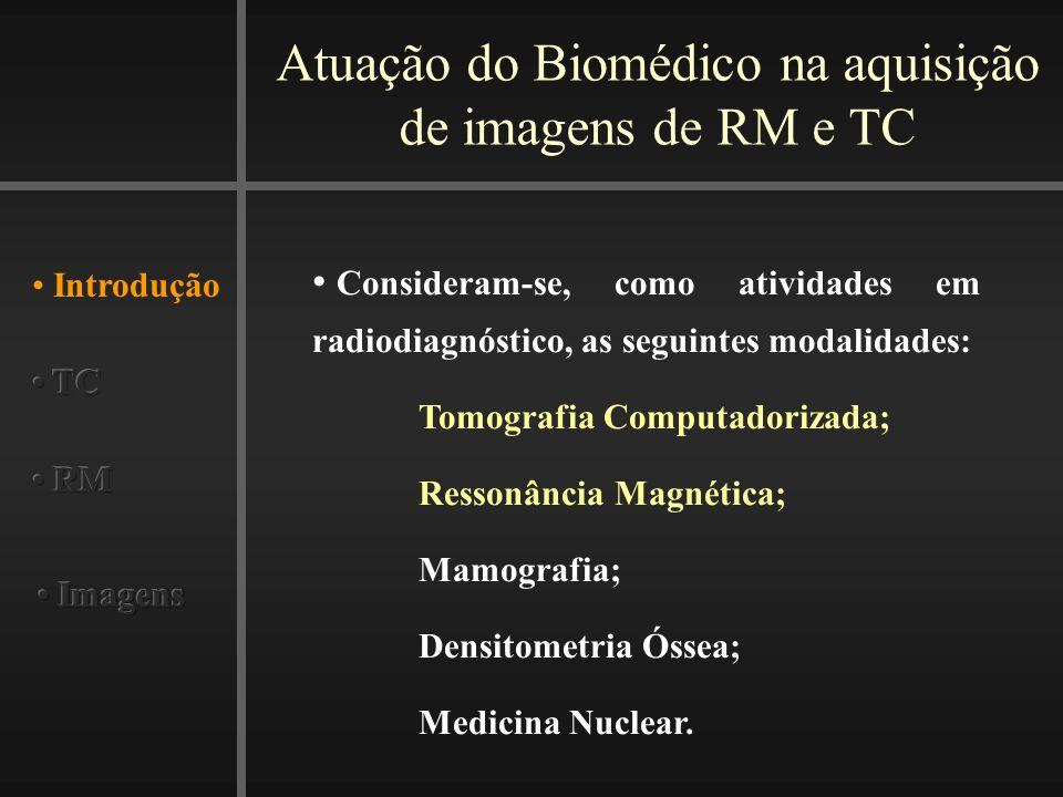 Atuação do Biomédico na aquisição de imagens de RM e TC Introdução Consideram-se, como atividades em radiodiagnóstico, as seguintes modalidades: Tomog