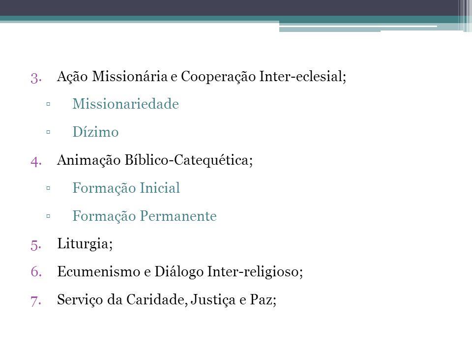 3.Ação Missionária e Cooperação Inter-eclesial; Missionariedade Dízimo 4.Animação Bíblico-Catequética; Formação Inicial Formação Permanente 5.Liturgia