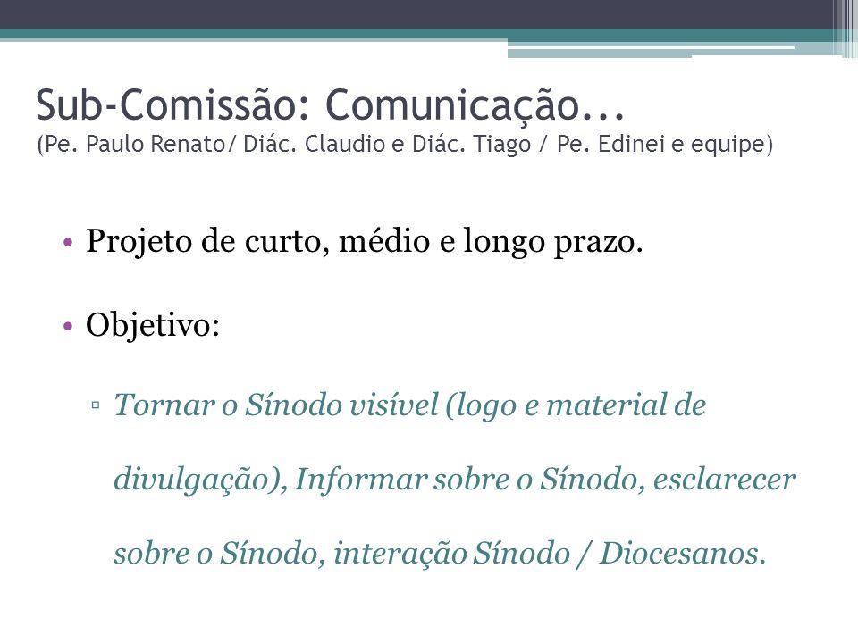 Sub-Comissão: Comunicação... (Pe. Paulo Renato/ Diác. Claudio e Diác. Tiago / Pe. Edinei e equipe) Projeto de curto, médio e longo prazo. Objetivo: To