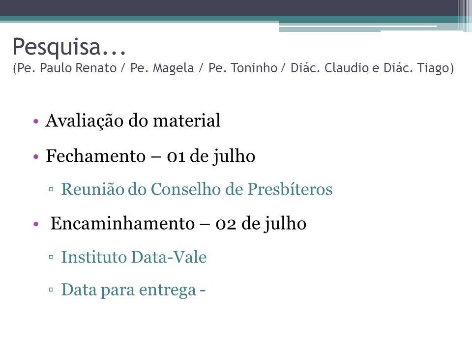 Pesquisa... (Pe. Paulo Renato / Pe. Magela / Pe. Toninho / Diác. Claudio e Diác. Tiago) Avaliação do material Fechamento – 01 de julho Reunião do Cons