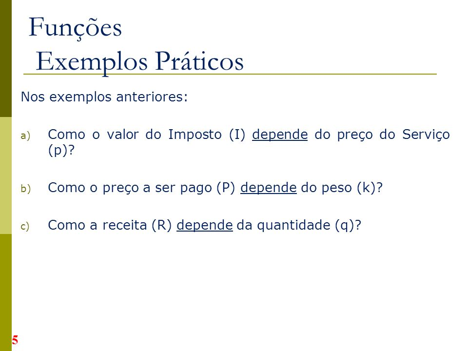 Nos exemplos anteriores: a) Como o valor do Imposto (I) depende do preço do Serviço (p).
