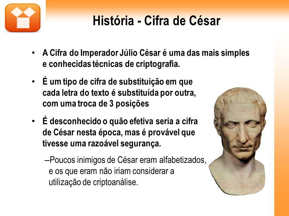História - Cifra de César A Cifra do Imperador Júlio César é uma das mais simples e conhecidas técnicas de criptografia. É um tipo de cifra de substit