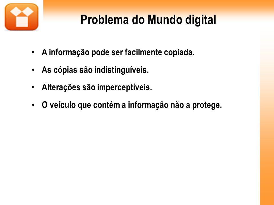 Problema do Mundo digital A informação pode ser facilmente copiada. As cópias são indistinguíveis. Alterações são imperceptíveis. O veículo que contém