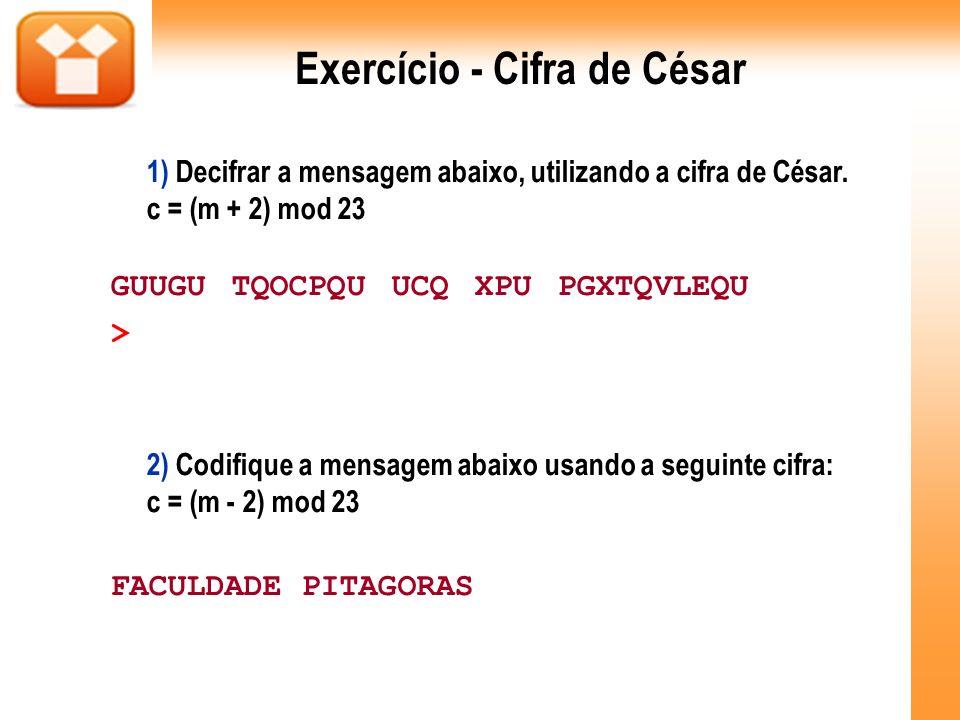 Exercício - Cifra de César 1) Decifrar a mensagem abaixo, utilizando a cifra de César. c = (m + 2) mod 23 GUUGU TQOCPQU UCQ XPU PGXTQVLEQU >Esses roma