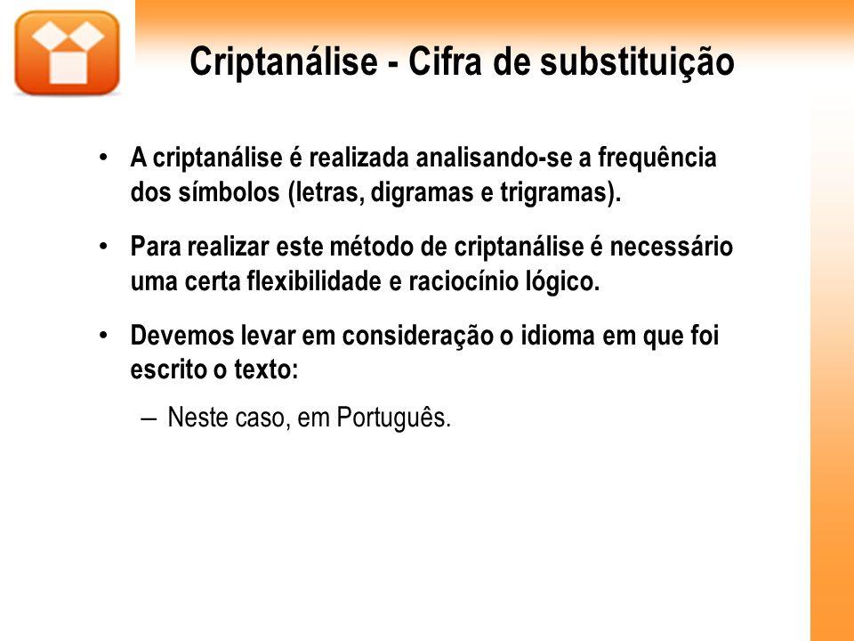 Criptanálise - Cifra de substituição A criptanálise é realizada analisando-se a frequência dos símbolos (letras, digramas e trigramas). Para realizar