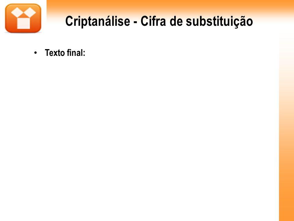 Criptanálise - Cifra de substituição Texto final: Eu muitas vezes, nestas sufocadas noites de verão, viajo at é à minha janela para ver uma imagem do