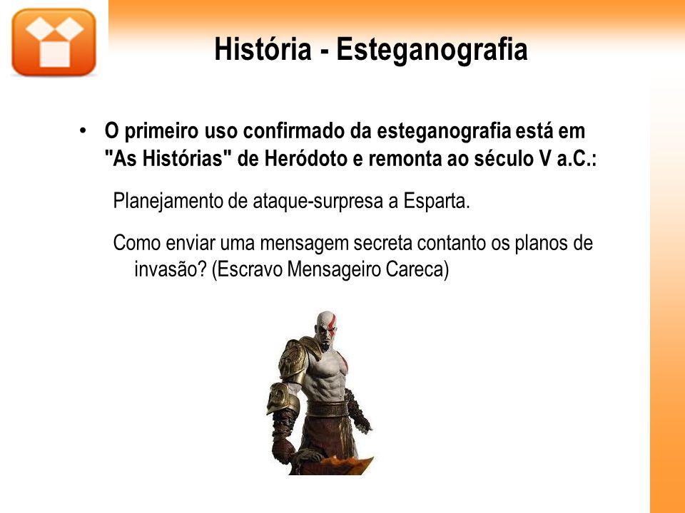 História - Esteganografia O primeiro uso confirmado da esteganografia está em
