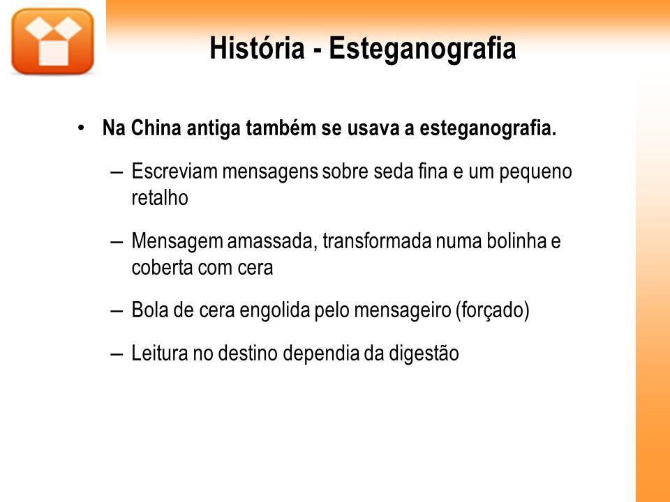 História - Esteganografia Na China antiga também se usava a esteganografia. – Escreviam mensagens sobre seda fina e um pequeno retalho – Mensagem amas