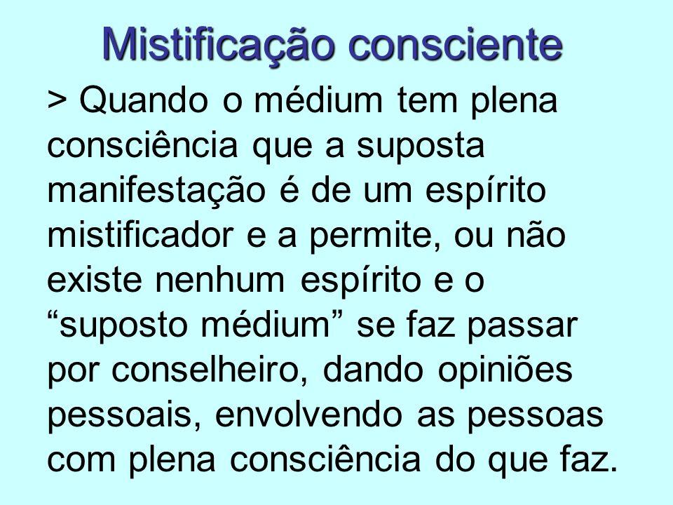 Mistificação consciente > Quando o médium tem plena consciência que a suposta manifestação é de um espírito mistificador e a permite, ou não existe ne
