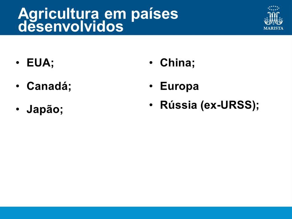 Agricultura em países desenvolvidos EUA; Canadá; Japão; China; Europa Rússia (ex-URSS);