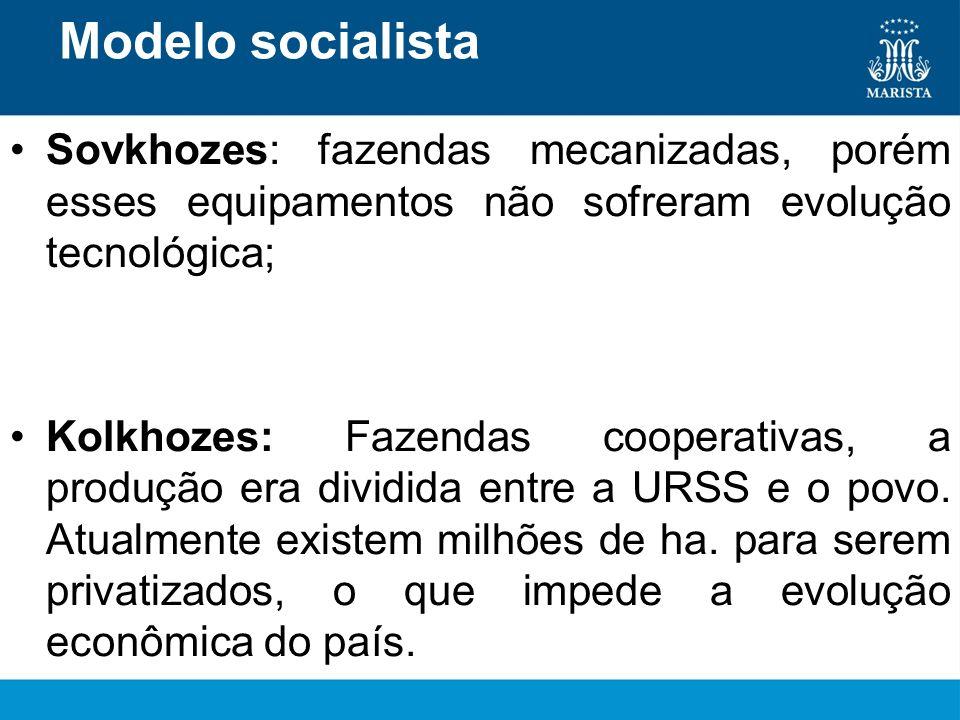 Modelo socialista Sovkhozes: fazendas mecanizadas, porém esses equipamentos não sofreram evolução tecnológica; Kolkhozes: Fazendas cooperativas, a pro