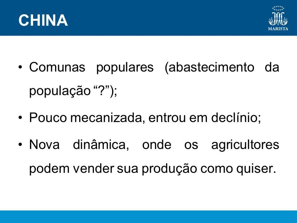 CHINA Comunas populares (abastecimento da população ?); Pouco mecanizada, entrou em declínio; Nova dinâmica, onde os agricultores podem vender sua pro