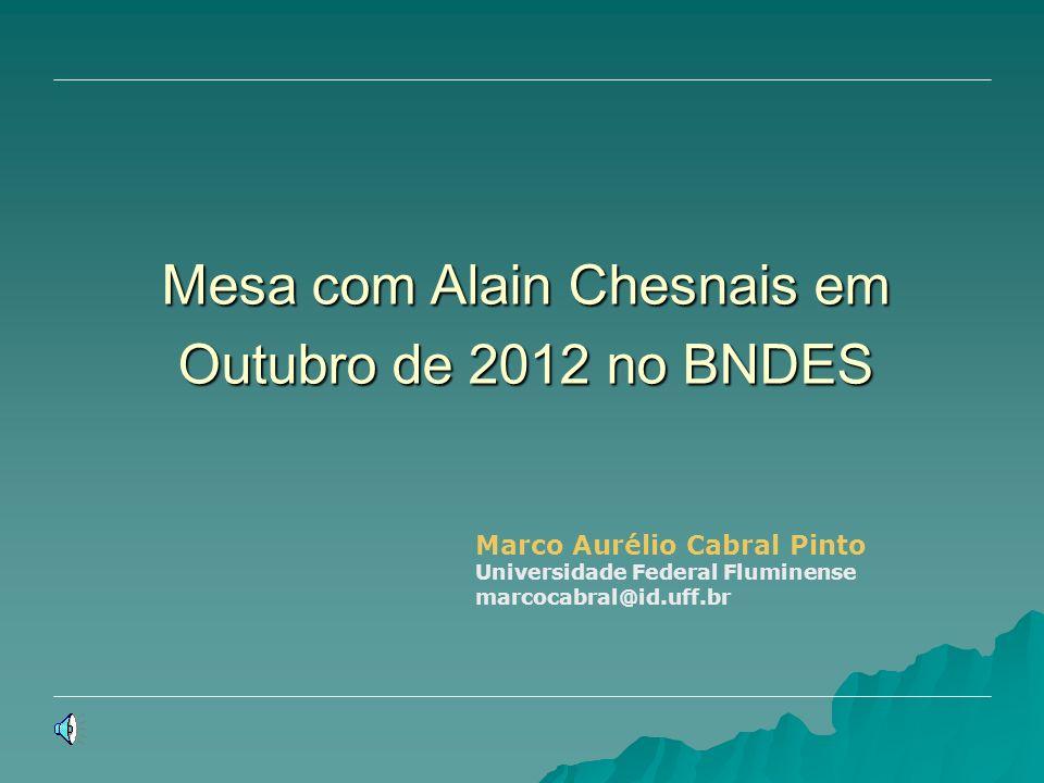 Mesa com Alain Chesnais em Outubro de 2012 no BNDES Marco Aurélio Cabral Pinto Universidade Federal Fluminense marcocabral@id.uff.br