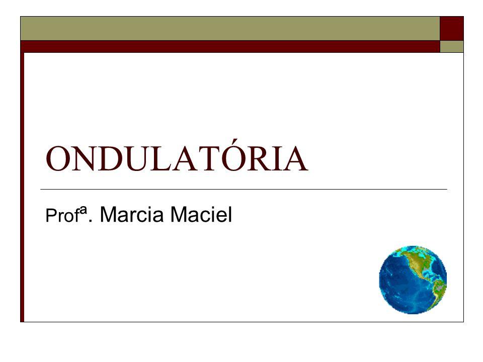 ONDULATÓRIA Prof ª. Marcia Maciel