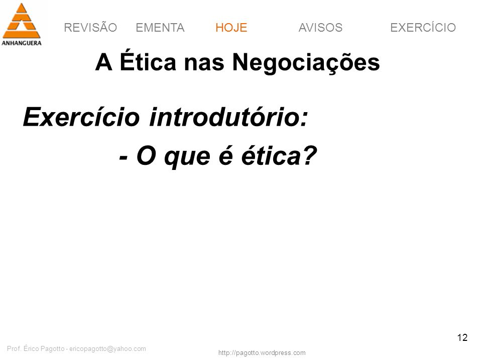 REVISÃOEMENTAHOJEEXERCÍCIOAVISOS http://pagotto.wordpress.com Prof. Érico Pagotto - ericopagotto@yahoo.com 12 A Ética nas Negociações Exercício introd