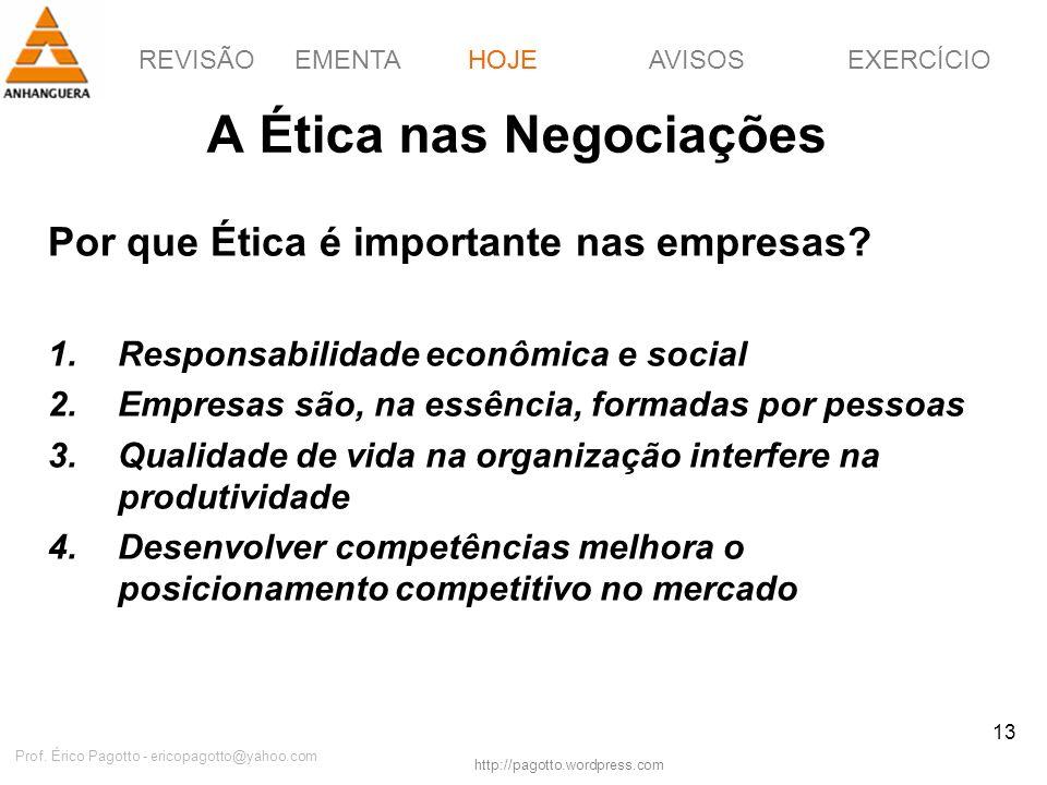 REVISÃOEMENTAHOJEEXERCÍCIOAVISOS http://pagotto.wordpress.com Prof. Érico Pagotto - ericopagotto@yahoo.com 13 A Ética nas Negociações Por que Ética é