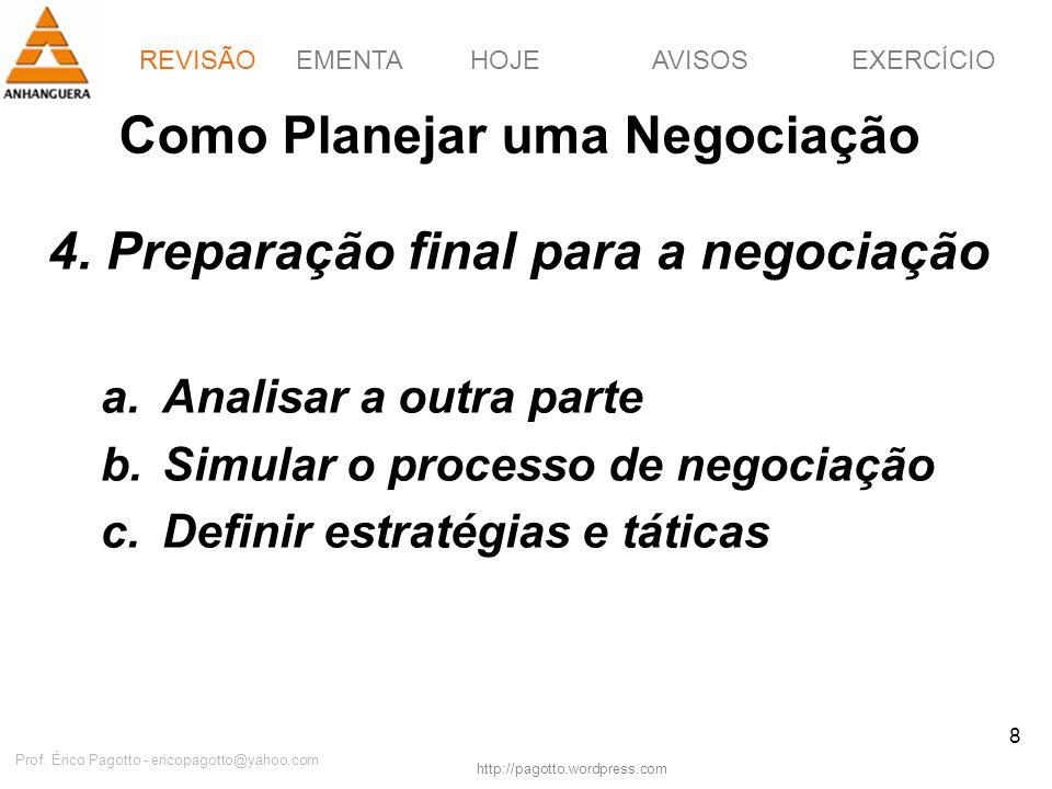 EMENTAHOJEEXERCÍCIOAVISOS http://pagotto.wordpress.com Prof. Érico Pagotto - ericopagotto@yahoo.com 8 Como Planejar uma Negociação 4. Preparação final