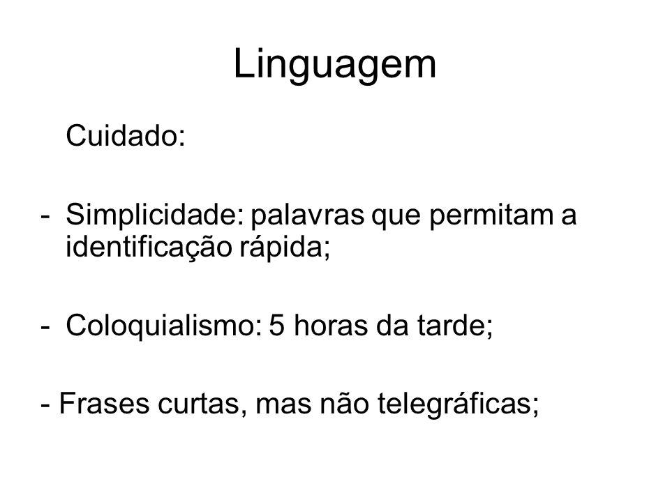 Linguagem Cuidado: -Simplicidade: palavras que permitam a identificação rápida; -Coloquialismo: 5 horas da tarde; - Frases curtas, mas não telegráfica