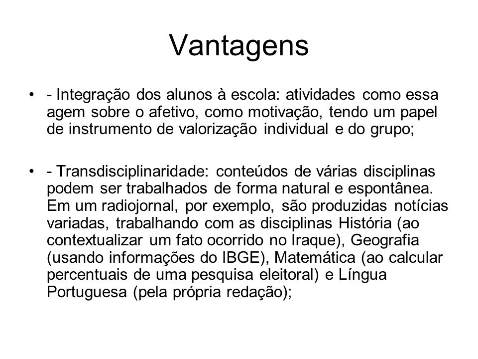 Vantagens - Integração dos alunos à escola: atividades como essa agem sobre o afetivo, como motivação, tendo um papel de instrumento de valorização in