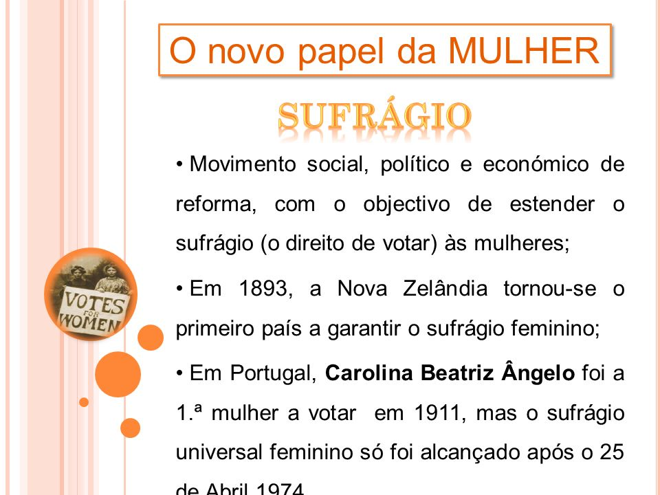 O novo papel da MULHER Movimento social, político e económico de reforma, com o objectivo de estender o sufrágio (o direito de votar) às mulheres; Em