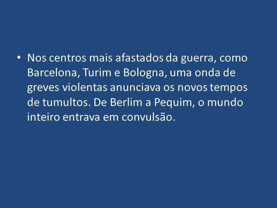 Nos centros mais afastados da guerra, como Barcelona, Turim e Bologna, uma onda de greves violentas anunciava os novos tempos de tumultos. De Berlim a