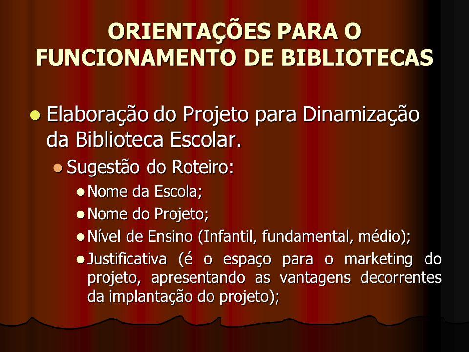 ORIENTAÇÕES PARA O FUNCIONAMENTO DE BIBLIOTECAS Elaboração do Projeto para Dinamização da Biblioteca Escolar. Elaboração do Projeto para Dinamização d