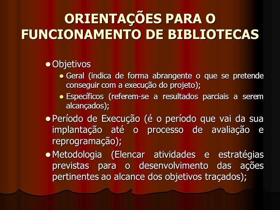 ORIENTAÇÕES PARA O FUNCIONAMENTO DE BIBLIOTECAS Objetivos Objetivos Geral (indica de forma abrangente o que se pretende conseguir com a execução do pr