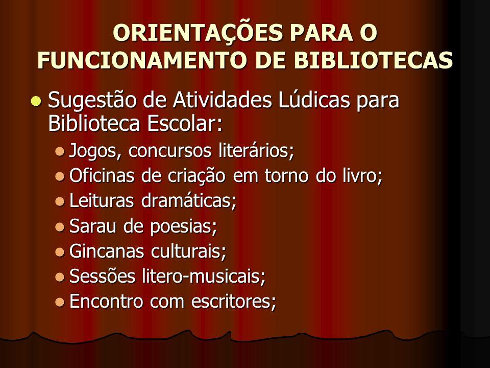ORIENTAÇÕES PARA O FUNCIONAMENTO DE BIBLIOTECAS Sugestão de Atividades Lúdicas para Biblioteca Escolar: Sugestão de Atividades Lúdicas para Biblioteca