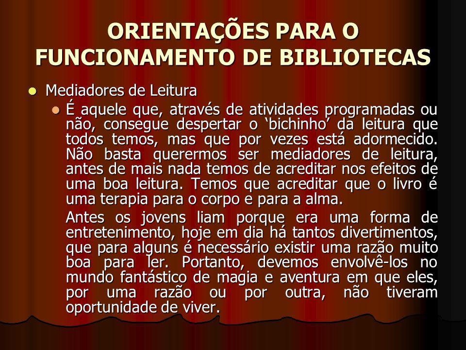 ORIENTAÇÕES PARA O FUNCIONAMENTO DE BIBLIOTECAS Mediadores de Leitura Mediadores de Leitura É aquele que, através de atividades programadas ou não, co