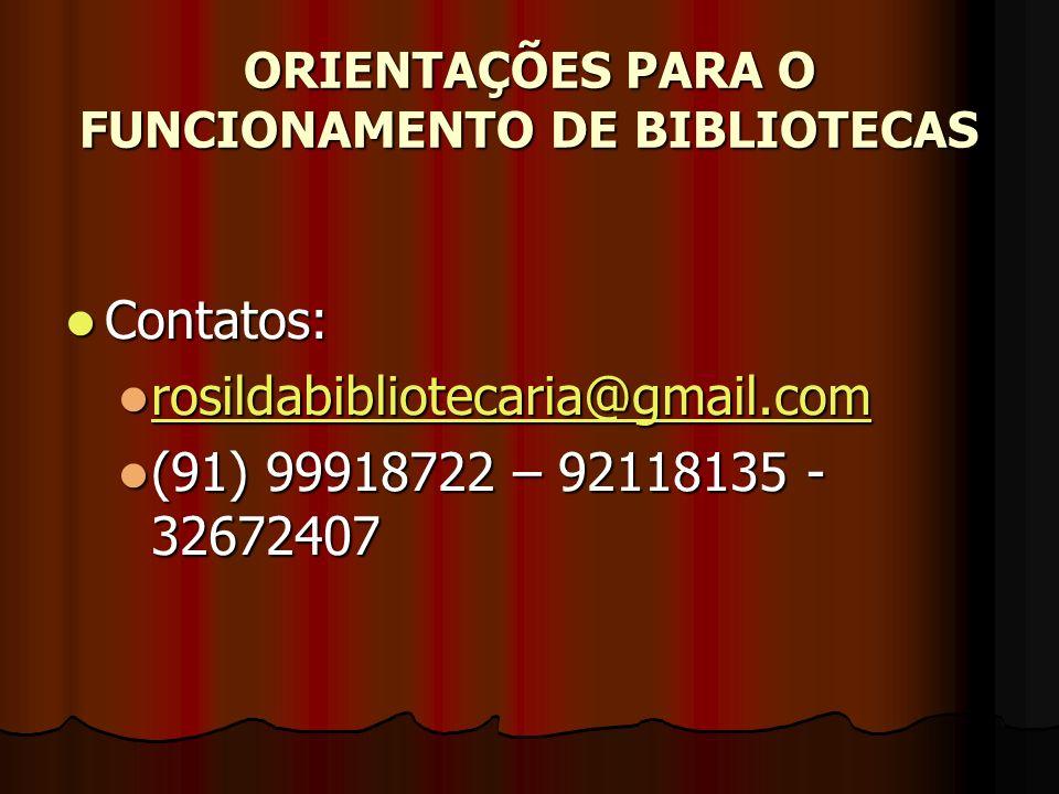 ORIENTAÇÕES PARA O FUNCIONAMENTO DE BIBLIOTECAS Contatos: Contatos: rosildabibliotecaria@gmail.com rosildabibliotecaria@gmail.com rosildabibliotecaria