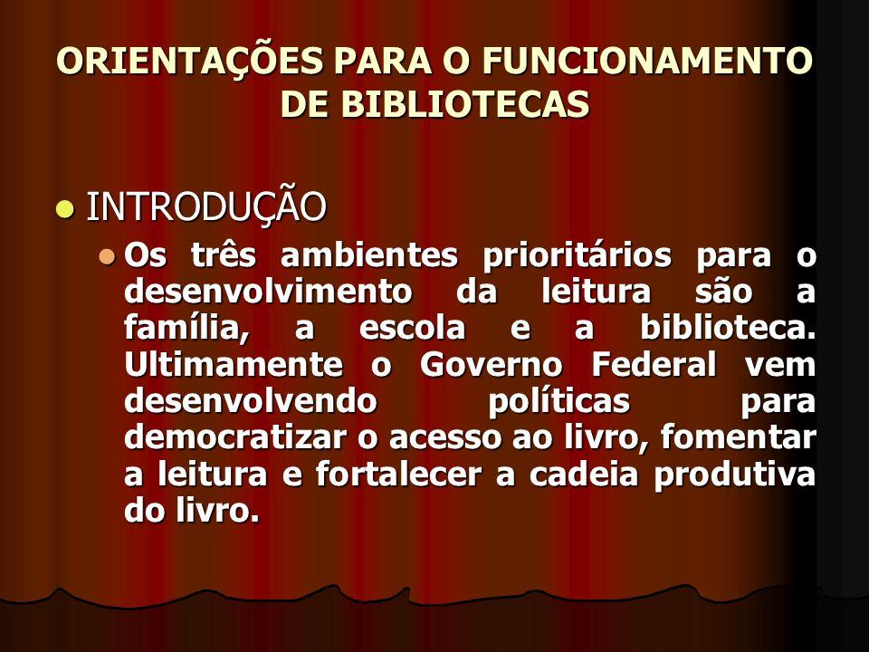 ORIENTAÇÕES PARA O FUNCIONAMENTO DE BIBLIOTECAS INTRODUÇÃO INTRODUÇÃO Os três ambientes prioritários para o desenvolvimento da leitura são a família,