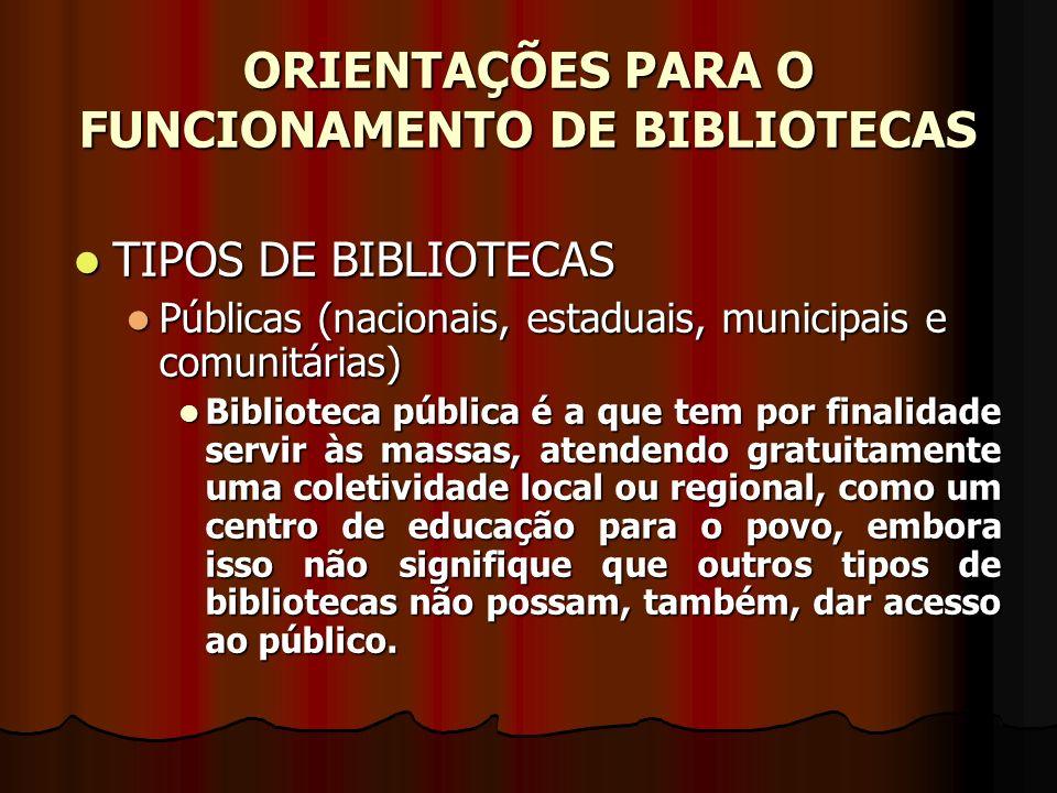 ORIENTAÇÕES PARA O FUNCIONAMENTO DE BIBLIOTECAS TIPOS DE BIBLIOTECAS TIPOS DE BIBLIOTECAS Públicas (nacionais, estaduais, municipais e comunitárias) P