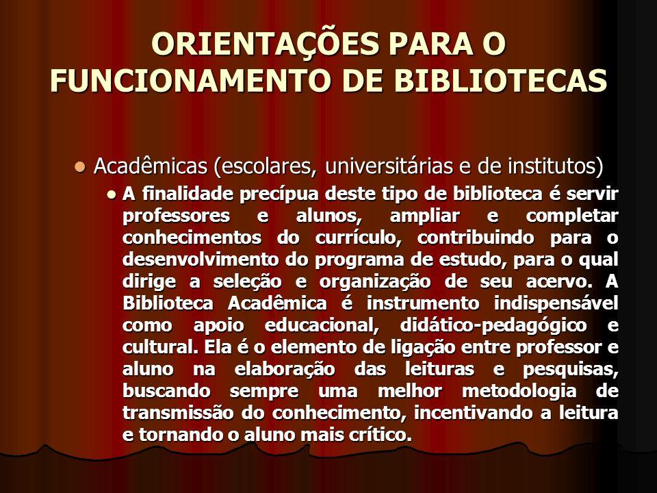 ORIENTAÇÕES PARA O FUNCIONAMENTO DE BIBLIOTECAS Acadêmicas (escolares, universitárias e de institutos) Acadêmicas (escolares, universitárias e de inst