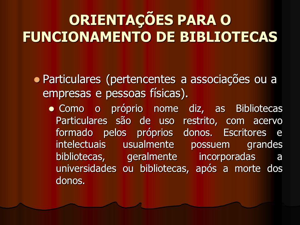 ORIENTAÇÕES PARA O FUNCIONAMENTO DE BIBLIOTECAS Particulares (pertencentes a associações ou a empresas e pessoas físicas). Particulares (pertencentes