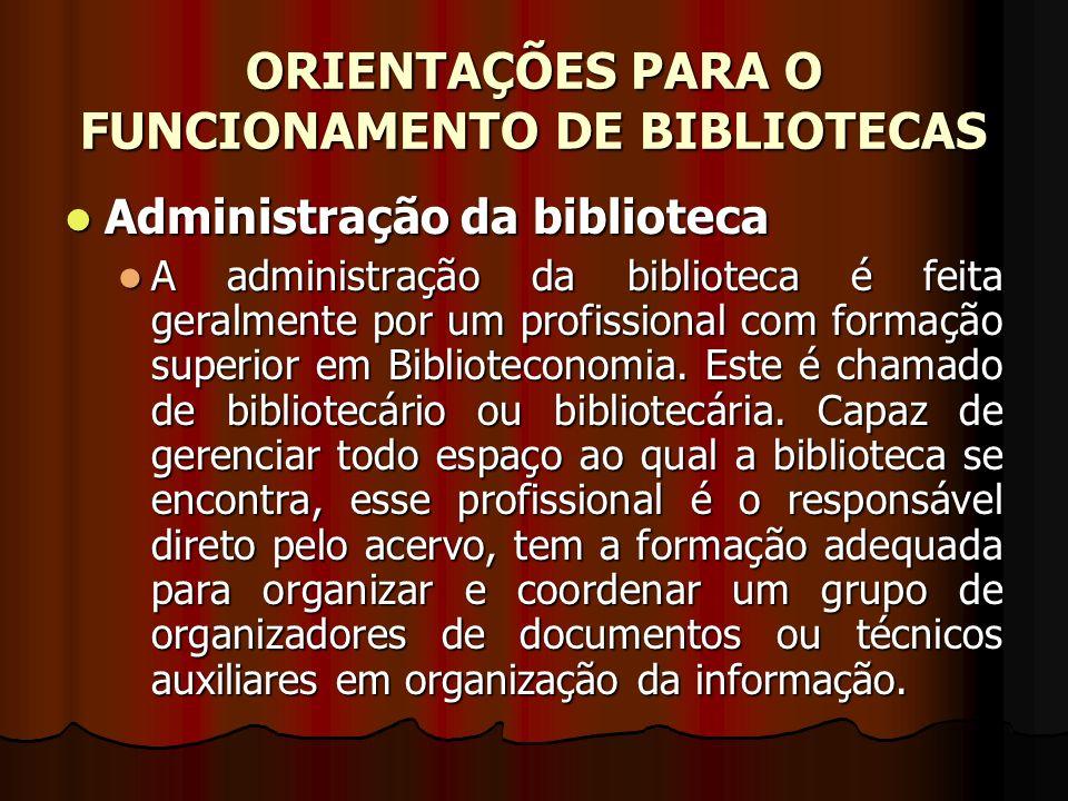ORIENTAÇÕES PARA O FUNCIONAMENTO DE BIBLIOTECAS Administração da biblioteca Administração da biblioteca A administração da biblioteca é feita geralmen
