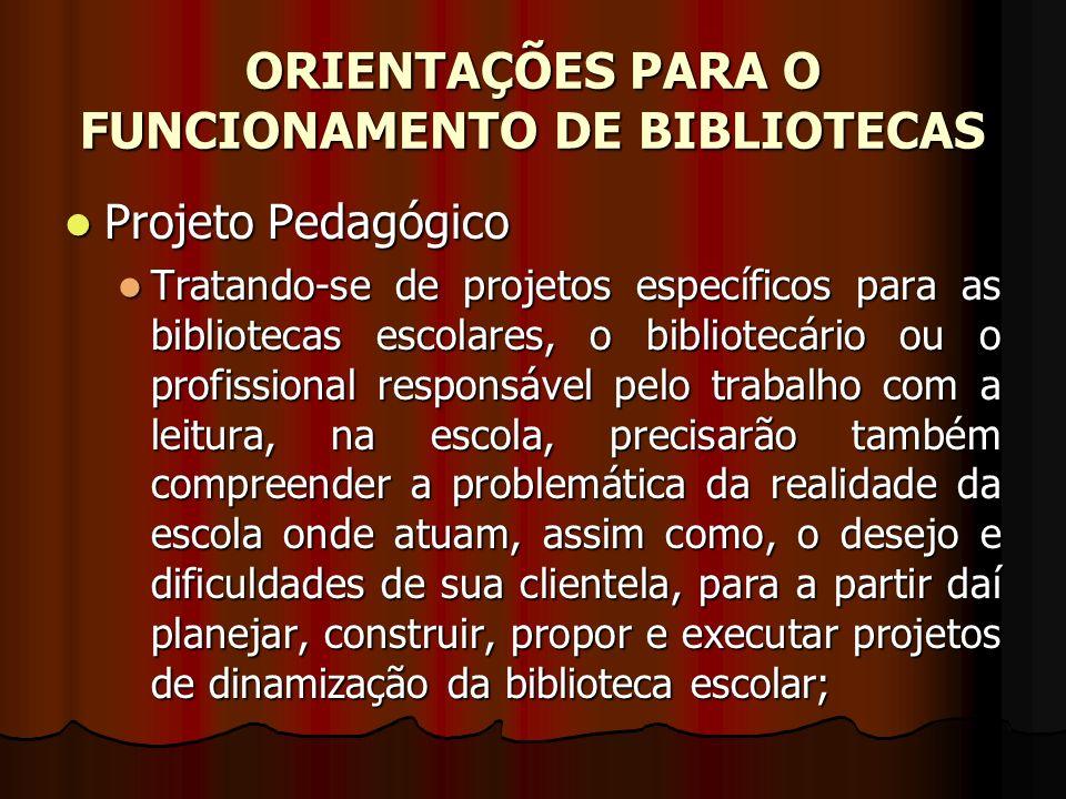 ORIENTAÇÕES PARA O FUNCIONAMENTO DE BIBLIOTECAS Projeto Pedagógico Projeto Pedagógico Tratando-se de projetos específicos para as bibliotecas escolare