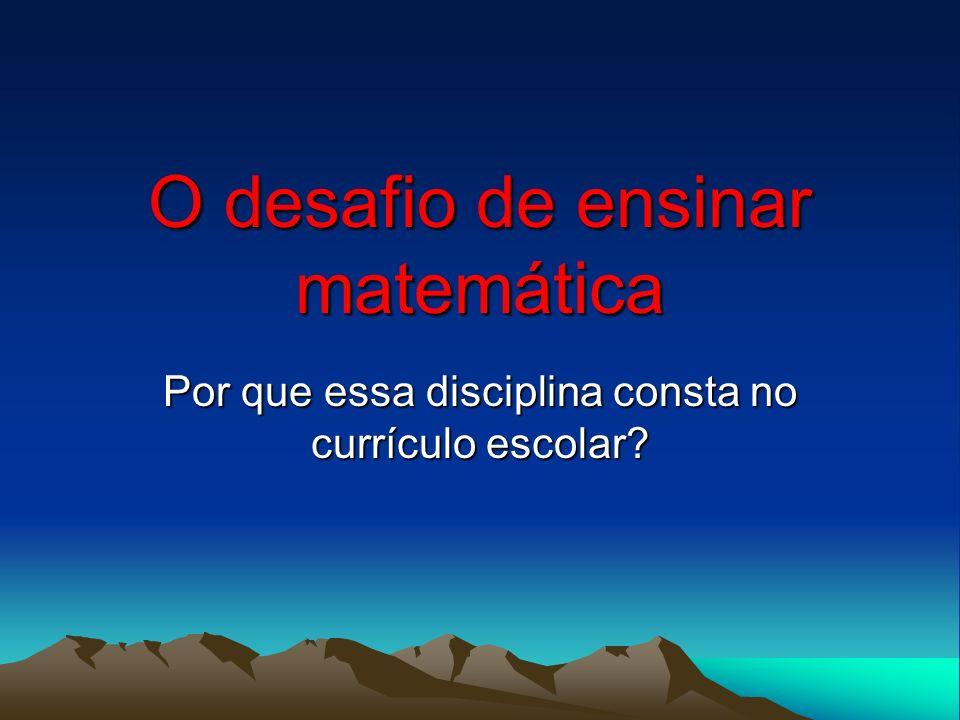 O método de ensino Para alguns professores: A Matemática é uma ciência hipotético- dedutiva e só pode ser apresentada dessa maneira.