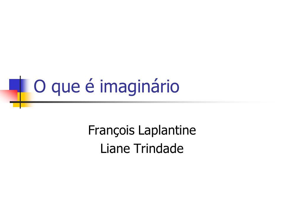 O que é imaginário François Laplantine Liane Trindade