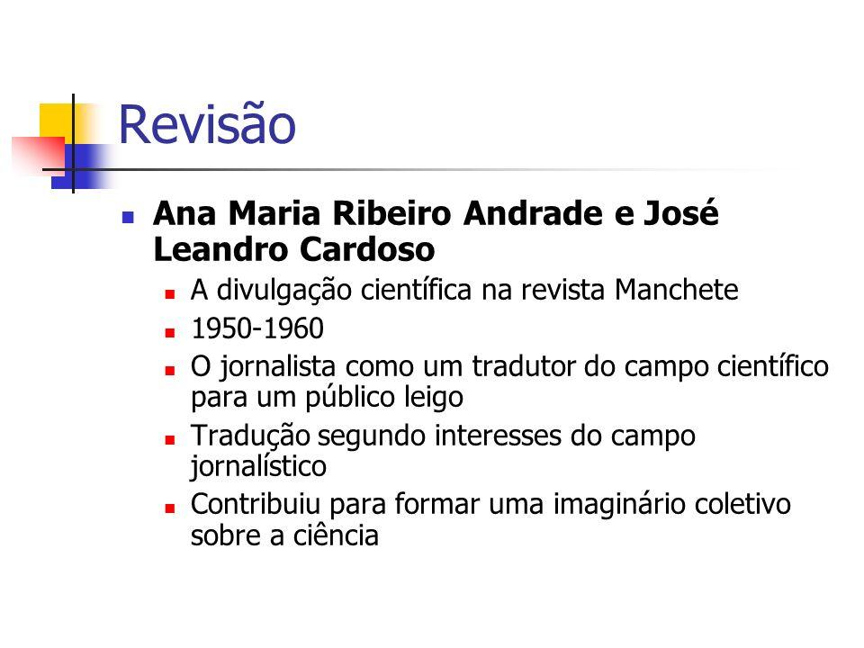 Revisão Ana Maria Ribeiro Andrade e José Leandro Cardoso A divulgação científica na revista Manchete 1950-1960 O jornalista como um tradutor do campo