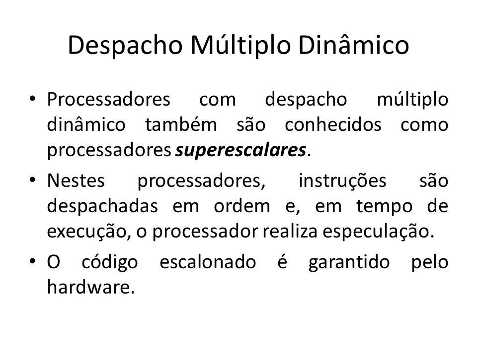 Despacho Múltiplo Dinâmico Processadores com despacho múltiplo dinâmico também são conhecidos como processadores superescalares. Nestes processadores,