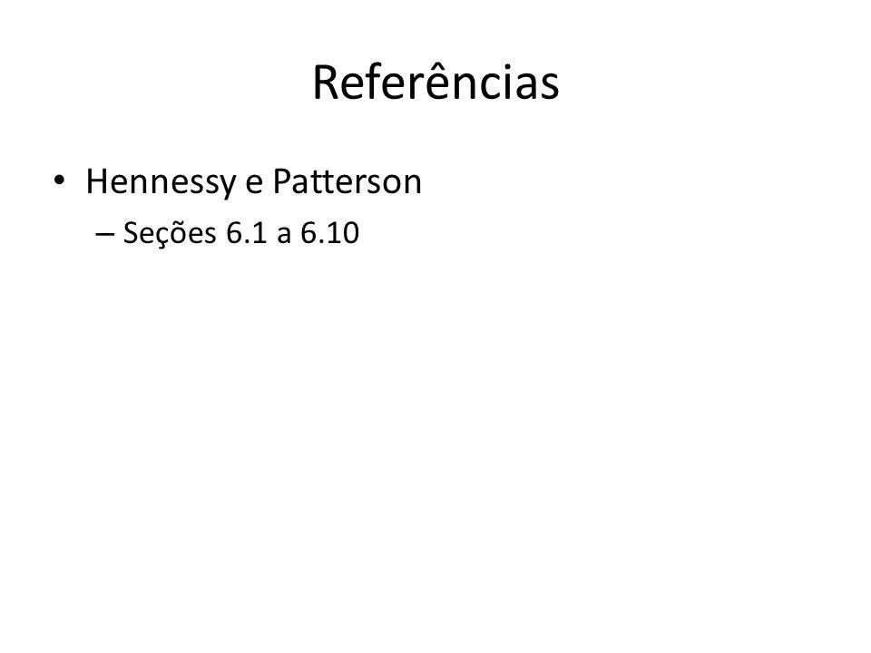 Referências Hennessy e Patterson – Seções 6.1 a 6.10