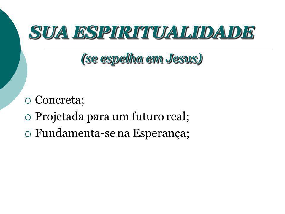 Concreta; Projetada para um futuro real; Fundamenta-se na Esperança; SUA ESPIRITUALIDADE SUA ESPIRITUALIDADE SUA ESPIRITUALIDADE (se espelha em Jesus)