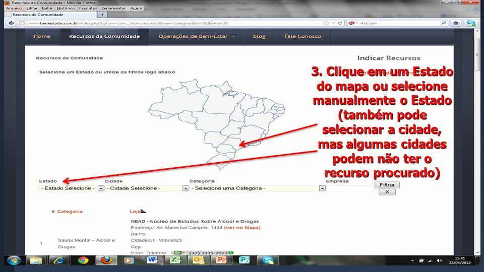 Site do Bem Estar 3. Escolha o Estado, clicando no mapa ou selecionando um Estado, Cidade e Categoria 3. Clique em um Estado do mapa ou selecione manu
