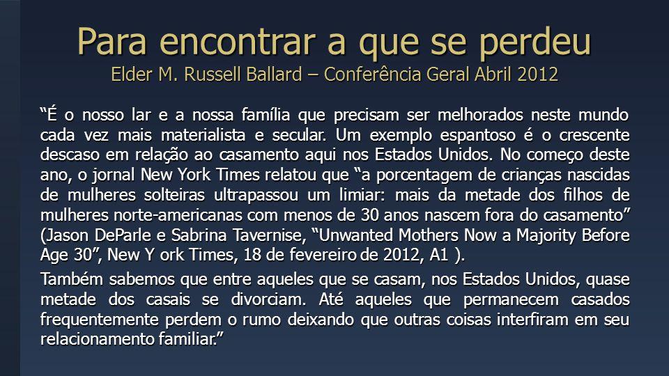 Para encontrar a que se perdeu Elder M. Russell Ballard – Conferência Geral Abril 2012 É o nosso lar e a nossa família que precisam ser melhorados nes
