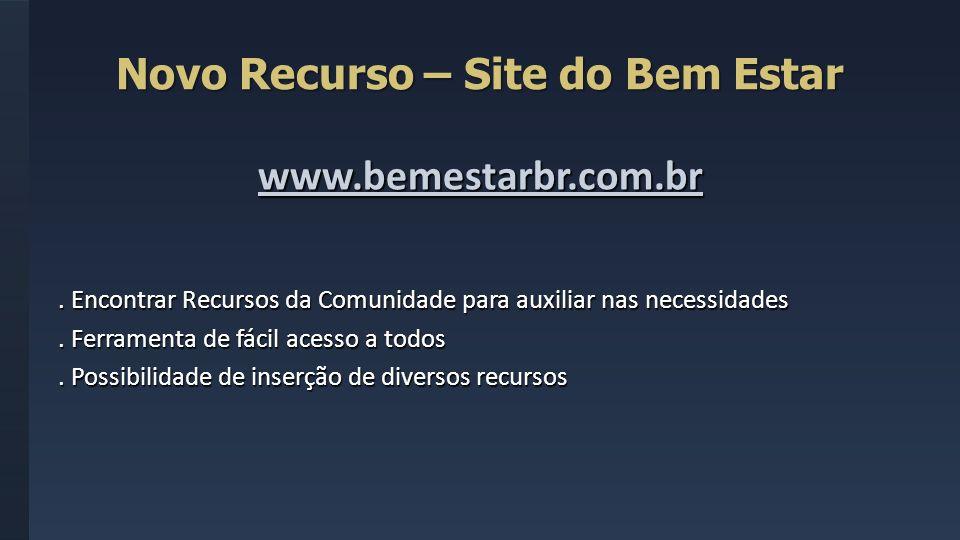Novo Recurso – Site do Bem Estar www.bemestarbr.com.br. Encontrar Recursos da Comunidade para auxiliar nas necessidades. Ferramenta de fácil acesso a