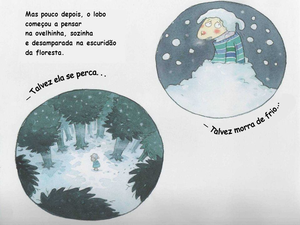 Mas pouco depois, o lobo começou a pensar na ovelhinha, sozinha e desamparada na escuridão da floresta.