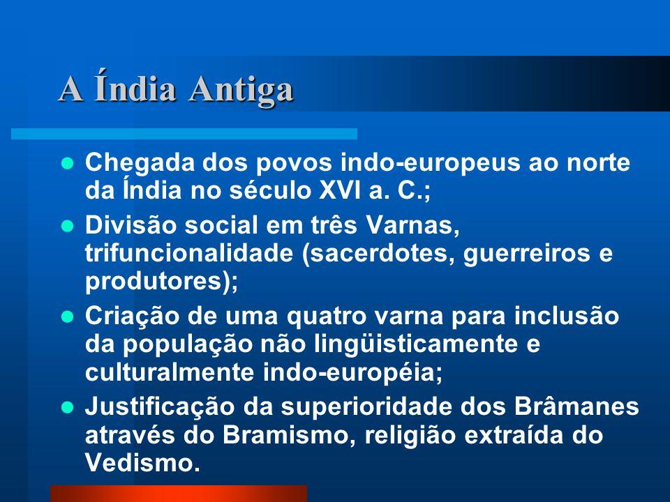 A Índia Antiga Chegada dos povos indo-europeus ao norte da Índia no século XVI a. C.; Divisão social em três Varnas, trifuncionalidade (sacerdotes, gu