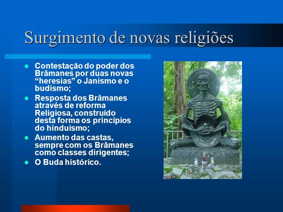 Surgimento de novas religiões Contestação do poder dos Brâmanes por duas novas heresias o Janismo e o budismo; Resposta dos Brâmanes através de reform