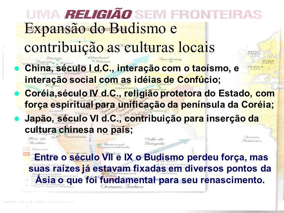 Expansão do Budismo e contribuição as culturas locais China, século I d.C., interação com o taoísmo, e interação social com as idéias de Confúcio; Cor