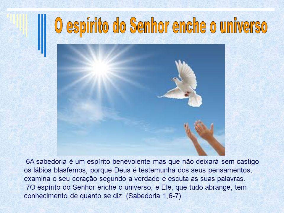 6A sabedoria é um espírito benevolente mas que não deixará sem castigo os lábios blasfemos, porque Deus é testemunha dos seus pensamentos, examina o s